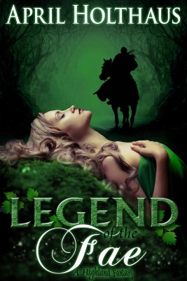 Legend of the Fae by April Holthaus